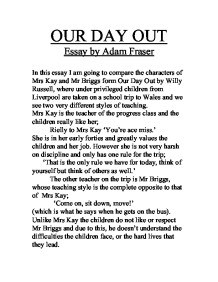 essay about our day out If you are a student who is doing his gcse english literature coursework, then you will probably need to prepare a lot of essays based on plays and novels one of such essays which you will need to complete is the our day out essay, based on a play by willy russell.