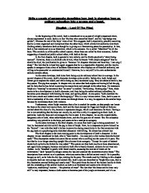 lord of the flies jack essay Be what set the tone for the treatment of evil in lord of the flies, where it is presented as the inner qualities that enable represents civilization and leadership, and jack represents the savagery within the human soul in a broader sense as mentioned earlier in the essay, the boys' deciline into savagery was gradual, and.